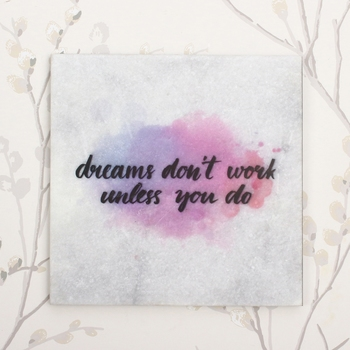 """""""Dreams Don'T Work Unless You Do"""" Quotation Painting On Marble Square Tile"""